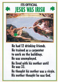 "Jesus was Irish! - visit the page ""Kiss Me I'm Irish"" page on facebook"