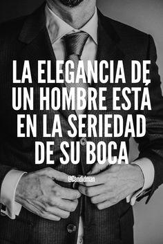 """""""La #Elegancia de un #Hombre está en la #Seriedad de su #Boca"""". @candidman #Frases #Reflexion"""