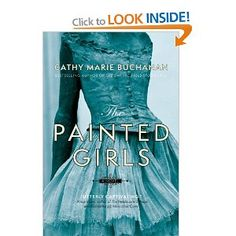 The Painted Girls - Cathy Marie Buchanan - Ballerina in 19th century Paris, the inspiration for Degas' The Little Dancer aged Fourteen