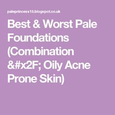 Best & Worst Pale Foundations (Combination / Oily Acne Prone Skin)