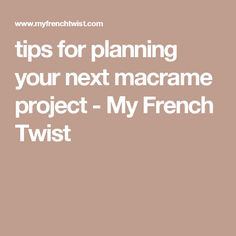 tips for planning your next macrame project - My French Twist
