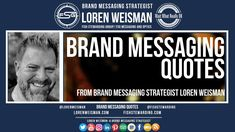 Brand messaging quotes from Loren Weisman Messages, Thoughts, Quotes, Youtube, Quotations, Text Posts, Quote, Youtubers