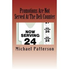 Promotions Are Not Served at the Deli Counter (Paperback)  http://www.amazon.com/dp/1451574738/?tag=goandtalk-20  1451574738