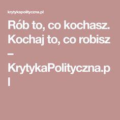 Rób to, co kochasz. Kochaj to, co robisz – KrytykaPolityczna.pl