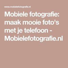 Mobiele fotografie: maak mooie foto's met je telefoon - Mobielefotografie.nl