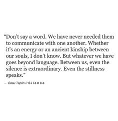 Even the stillness speaks. [Beau Taplin]