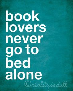 Book lovers never go to bed alone.