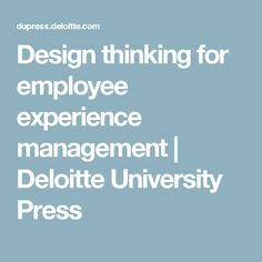 Design thinking for employee experience management | Deloitte University Press