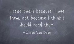 I read books because I love them, not because I think I should read them.