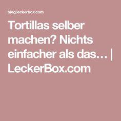 Tortillas selber machen? Nichts einfacher als das… | LeckerBox.com