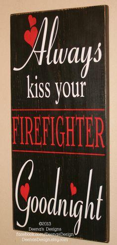 ".Always Kiss Your Firefighter Goodnight, Firefighter Decor, Firefighter Wall Art, Custom Wood Sign - Always Kiss Goodnight -24"""