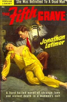 Fifth Grave, The (Popular Library 301) 1951 AUTHOR: Jonathan Latimer ARTIST: Rudolph Belarski