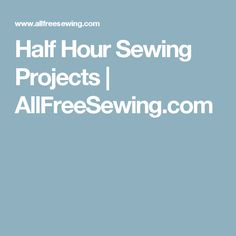 Half Hour Sewing Projects | AllFreeSewing.com
