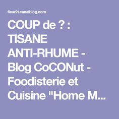 "COUP de ♥ : TISANE ANTI-RHUME - Blog CoCONut - Foodisterie et Cuisine ""Home Made"""