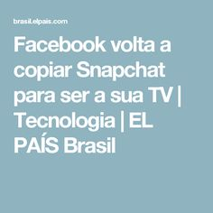 Facebook volta a copiar Snapchat para ser a sua TV | Tecnologia | EL PAÍS Brasil