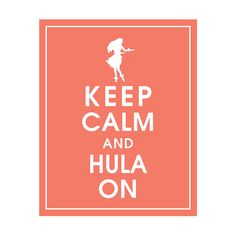 Hey, I found this really awesome Etsy listing at https://www.etsy.com/listing/119171338/keep-calm-and-hula-on-8x10-art-print