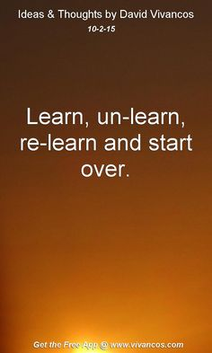 Learn, un-learn, re-learn and start over. [October 2nd 2015] https://www.youtube.com/watch?v=z9cM3JOsxik