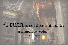 "Just one of the reasons why I appreciate the Catholic Church ""Truth is not determined by a majority vote.""  Pope Benedict XVI  #Magisterium #tRCot"