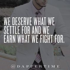"""We deserve what we settle for and we earn what we fight for."" Background photo: @justdoingmunoz  #DapperTime #dapper #menlifestyle #menstyle #mensfashion #menwithclass #menwithstyle #instafashion  #gentleman #watches #timepieces #quotes #menquotes  #instaquotes #gentquotes #wordsofwisdom #words #sayings #advice"