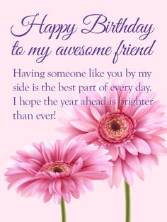To My Awesome Friend Flower Happy Birthday Wishes Card An Awesome Friend In Your