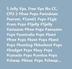 5 Jelly Vps, Free Vps No CC, CPU 2 #free #vps #windows #server, #1and1 #vps #1gb #ram #vps #5jelly #5jelly #amazon #free #vps #amazon #vps #australia #vps #best #free #vps #best #vps #best #vps #hosting #bluehost #vps #budget #vps #buy #vps #canada #vps #centos #vps #cheap #linux #vps #cheap #managed #vps #cheap #virtual #private #server #cheap #vps #cheap #vps #hosting #cheap #vps #server #cheap #vps #windows #cheap #windows #vps #cheap #windows #vps #hosting #cheapest #vps #cheapest…
