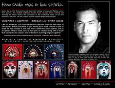 Masks by Eric Schweig. I loved this guy in Last of the Mohhicans....i am sure i spelled that wrong...dang