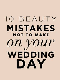 10 Beauty Mistakes Not To Make On Your Wedding Day