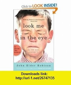 Look Me in the Eye My Life with as (9781863256414) John Elder Robison , ISBN-10: 1863256415  , ISBN-13: 978-1863256414 ,  , tutorials , pdf , ebook , torrent , downloads , rapidshare , filesonic , hotfile , megaupload , fileserve