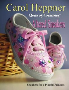 Altered Sneakers - Sneakers for a Playful Princess - Turn inexpensive white sneakers into fun play shoes that your little princess will love to wear. www.magcloud.com/...