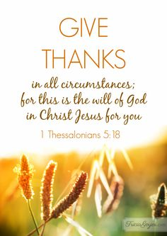 1 Thessalonians Give thanks in ALL circumstances. Sherrie Bronniman - Art Journaling: In My Bible Scripture Quotes, Bible Scriptures, Biblical Verses, Thank You Scripture, Bible Quotations, Godly Quotes, Prayer Verses, Faith Quotes, Feeling Unappreciated