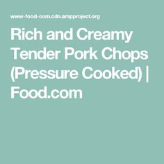 Rich and Creamy Tender Pork Chops (Pressure Cooked) | Food.com