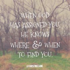 When God has assigned you, He knows where & when to find you.