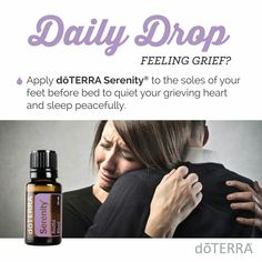 Grieving?  Feeling Grief? Emotional Wellness Daily Drop : doTERRA's restful blend Serenity.