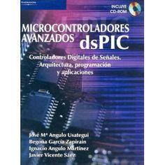 Microcontroladores Avazados DsPIC: Controladores Digitales de Senales. Arquitectura, Programacion y Aplicaciones with CDROM (Spanish Edition).