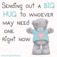 Sending out a big hug to whoever may need one right now. Tatty Teddy, Teddy Bear Quotes, Hug Quotes, Friend Quotes, Qoutes, Life Quotes, Funny Quotes, Teddy Bear Pictures, Bear Pics
