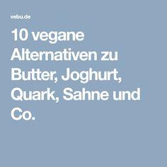 10 vegane Alternativen zu Butter, Joghurt, Quark, Sahne und Co.
