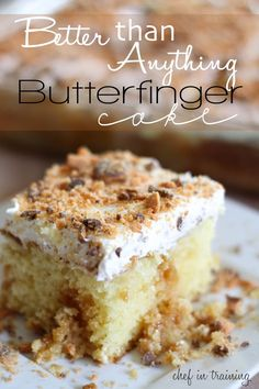 Better than Anything Butterfinger Cake...SO Simple to make and absolutely delicious!