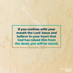 If you confess with your mouth the Lord Jesus and believe in your heart that God has raised Him from the dead, you will be saved. Family Life Radio, Romans 10 9, Jesus Today, Prayer Quotes, Verse Of The Day, Righteousness, Believe In You, Confessions, Prayers