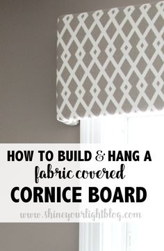 Fabric Covered Cornice Board (& How To Hang It!) - Shine Your Light - Fabric Covered Cornice Board (& How To Hang It!) – Shine Your Light - Diy Design, Window Cornices, Pelmet Box, Bedroom Window Treatments, Window Cornice Diy, Box Valance, Window Blinds, No Sew Valance, Bathroom Window Coverings