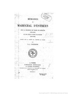 Mémoires du maréchal d'Estrées sur la régence de Marie de Médicis (1610-1616) et sur celle d'Anne d'Autriche (1643-1650) / publiés, pour la Société de l'histoire de France, par Paul Bonnefon. ...