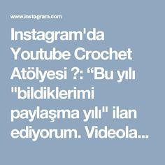 """Instagram'da Youtube Crochet Atölyesi 💞: """"Bu yılı """"bildiklerimi paylaşma yılı"""" ilan ediyorum. Videolarımı takip ederek denediğiniz yeni modellerin fotoğraflarını görünce çoook mutlu…"""" • Instagram"""