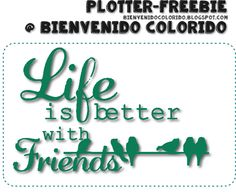 bienvenido colorido: Freebie: Life Is Better With Friends Silhouette Cameo, Silhouette Portrait, Silhouette Projects, Freebies, Scrapbook, Tricks, Life Is Good, Free Pattern, Blog