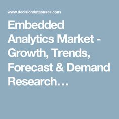 Embedded Analytics Market - Growth, Trends, Forecast & Demand Research…
