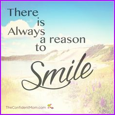 There is always a reason to Smile! :-) | TheConfidentMom.com