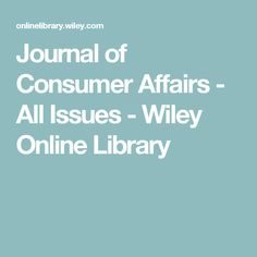Journal of Consumer Affairs - All Issues - Wiley Online Library Scientific Journal, Online Library, Affair, Stress, Journals, Journal Art, Journal, Diaries, Daily Diary