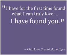 "<3    ""I have for the first time found what I can truly love–I have found you. - Charlotte Bronte, Jane Eyre""     Mr. Rochester"