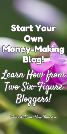 Start Your Own Money-Making Blog!  / Work at Home Mom Revolution / Learn How from Two Six-Figure Bloggers!