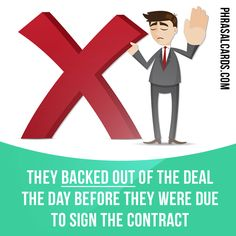 """Back out"" means ""to fail to keep an arrangement or promise"".  Example: They ​backed out of the ​deal the ​day before they were ​due to ​sign the ​contract."