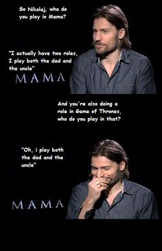 "Nikolaj Coster-Waldau. game of thrones My favorite ""Mama"" joke!"