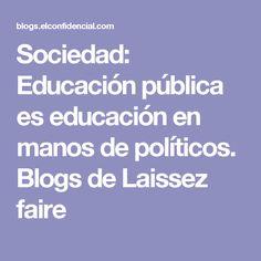 Sociedad: Educación pública es educación en manos de políticos. Blogs de Laissez faire